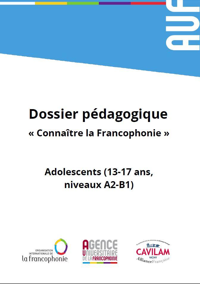 Connaître la Francophonie : dossier pédagogique pour adolescents (13-17 ans, niveaux A2-B1)