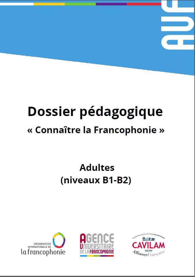 Connaître la Francophonie : dossier pédagogique pour adultes (niveaux B1-B2)